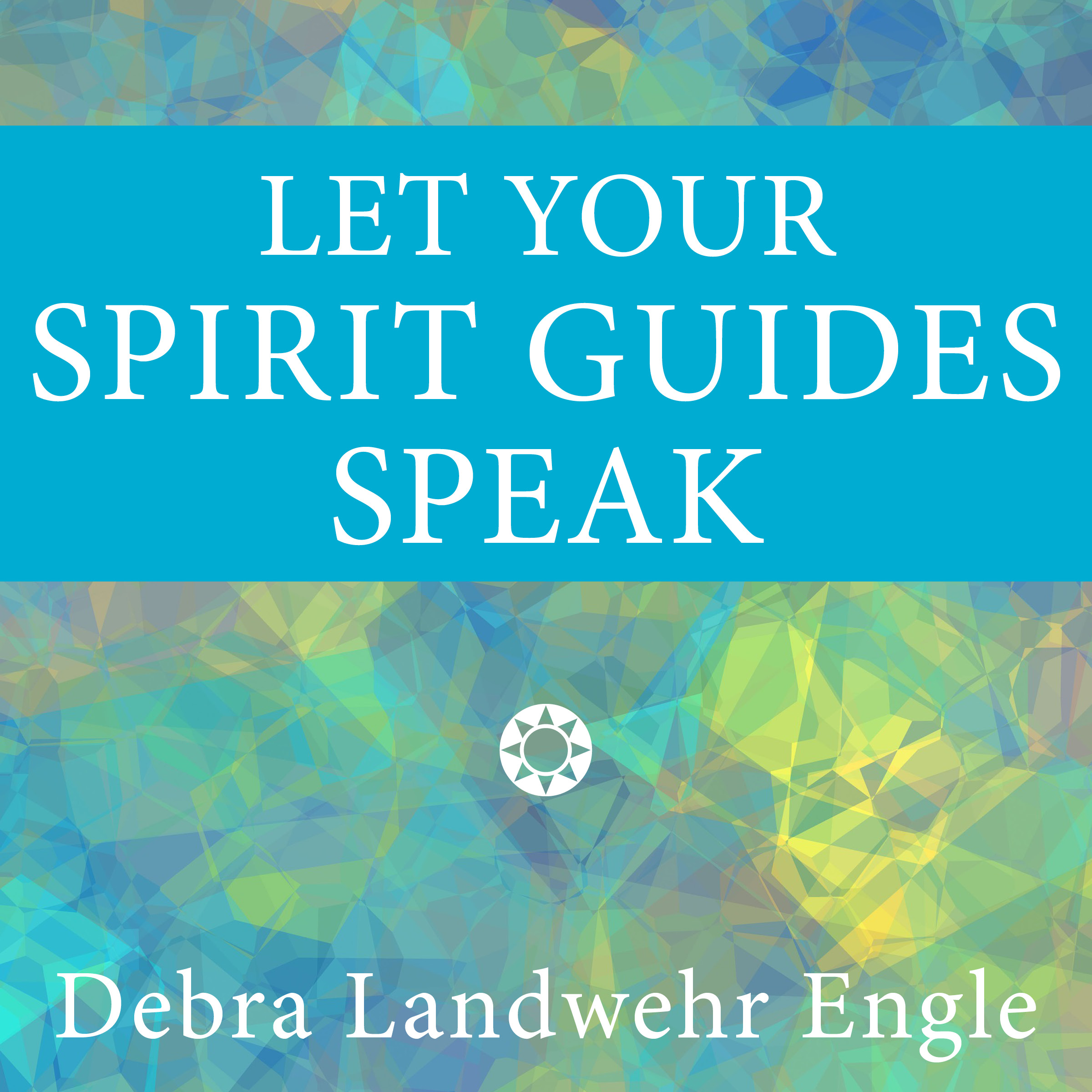 Let Your Spirit Guides Speak podcast logo 1-27-17