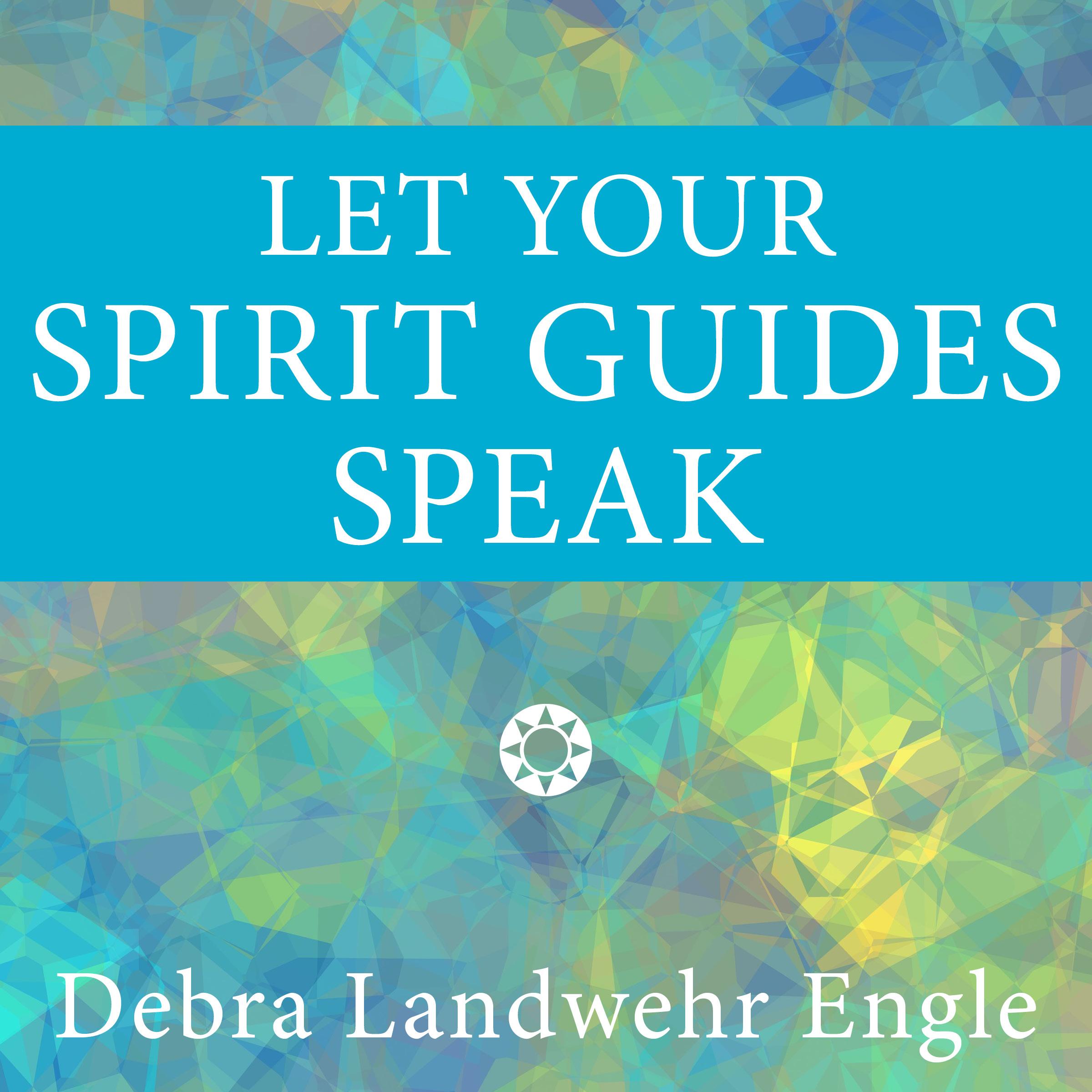 Let Your Spirit Guides Speak podcast logo 1-27-17